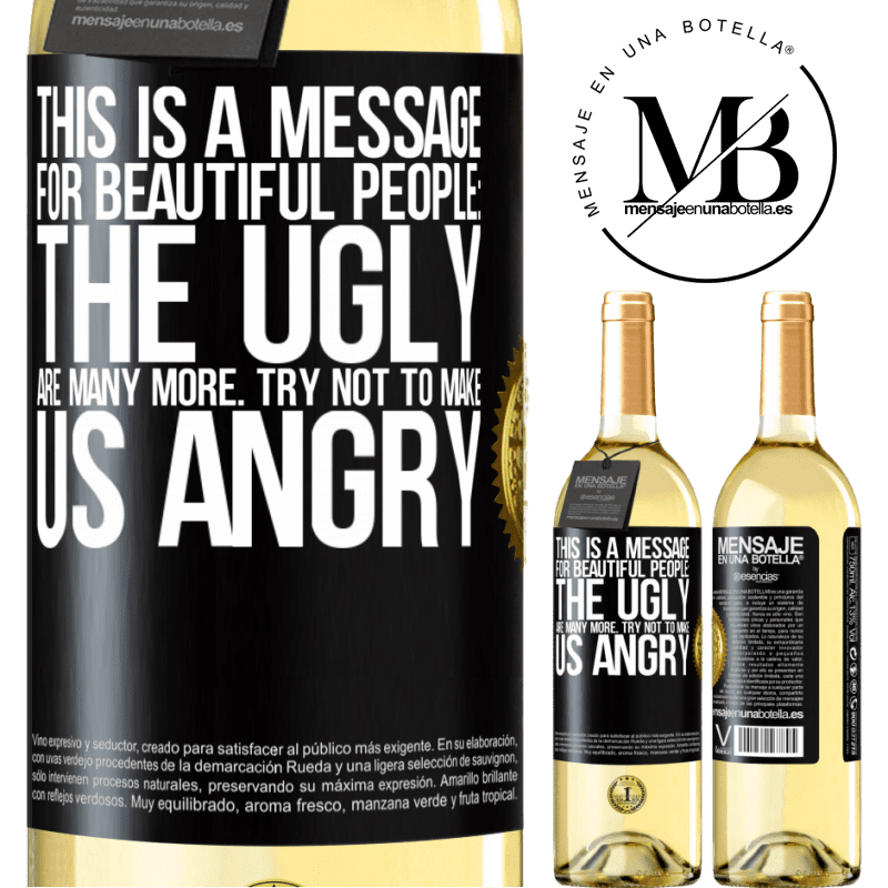 24,95 € Free Shipping   White Wine WHITE Edition This is a message for beautiful people: the ugly are many more. Try not to make us angry Black Label. Customizable label Young wine Harvest 2020 Verdejo