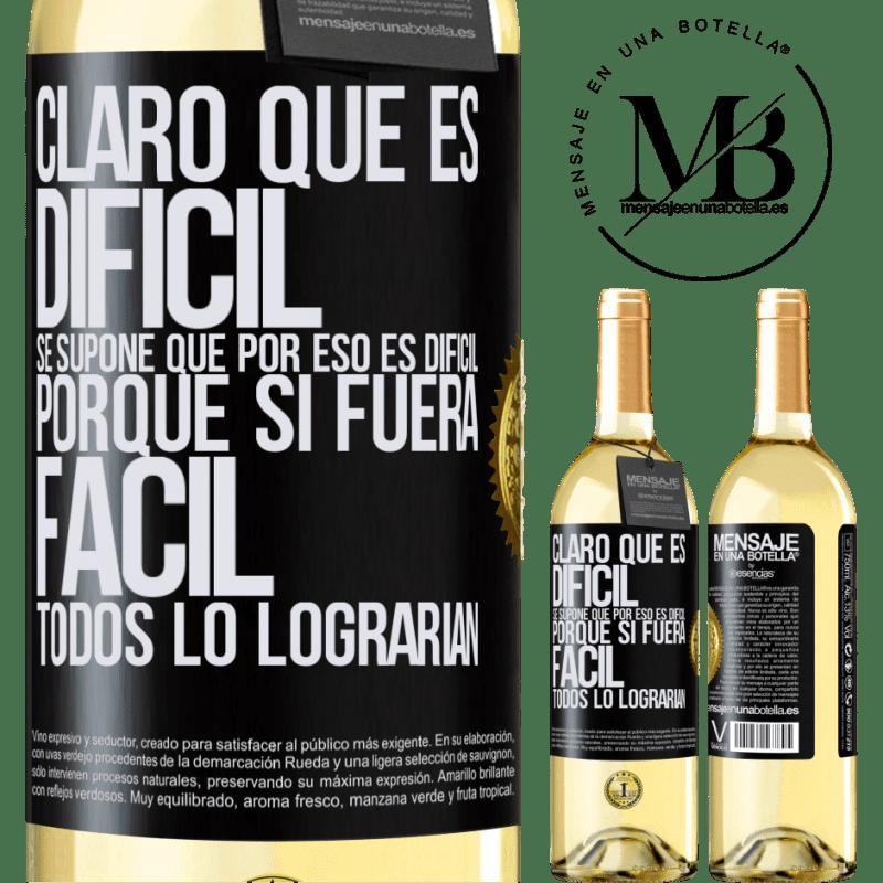 24,95 € Envío gratis   Vino Blanco Edición WHITE Claro que es difícil. Se supone que por eso es difícil, porque si fuera fácil, todos lo lograrían Etiqueta Negra. Etiqueta personalizable Vino joven Cosecha 2020 Verdejo