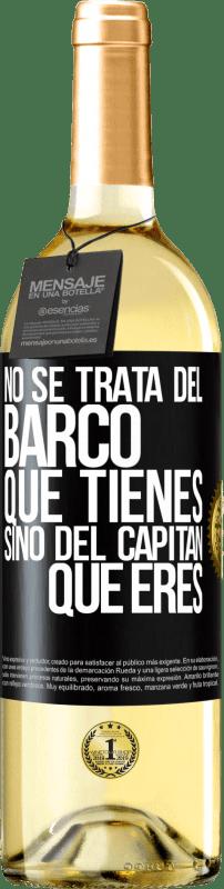 24,95 € Envío gratis | Vino Blanco Edición WHITE No se trata del barco que tienes, sino del capitán que eres Etiqueta Negra. Etiqueta personalizable Vino joven Cosecha 2020 Verdejo