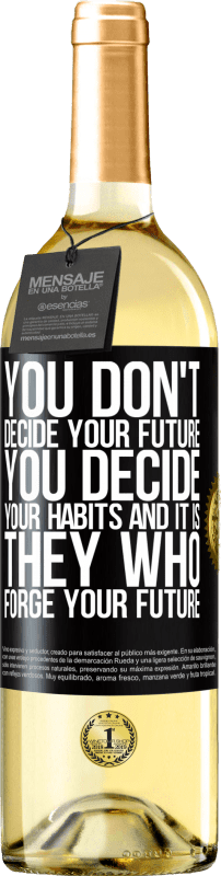 24,95 € Free Shipping | White Wine WHITE Edition You do not decide your future. You decide your habits, and it is they who forge your future Black Label. Customizable label Young wine Harvest 2020 Verdejo
