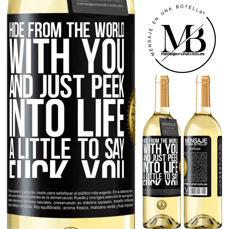 24,95 € Free Shipping | White Wine WHITE Edition Hide from the world with you and just peek into life a little to say fuck you Black Label. Customizable label Young wine Harvest 2020 Verdejo