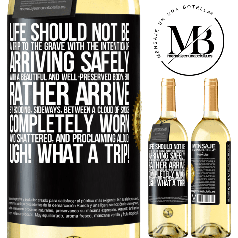 24,95 € Free Shipping | White Wine WHITE Edition Life should not be a trip to the grave with the intention of arriving safely with a beautiful and well-preserved body, but Black Label. Customizable label Young wine Harvest 2020 Verdejo