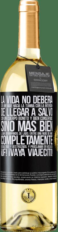 24,95 € Envío gratis | Vino Blanco Edición WHITE La vida no debería ser un viaje hacia la tumba con la intención de llegar a salvo con un cuerpo bonito y bien conservado, Etiqueta Negra. Etiqueta personalizable Vino joven Cosecha 2020 Verdejo