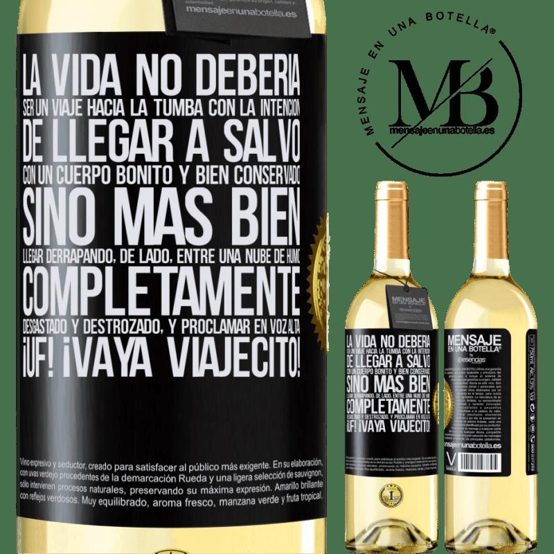 24,95 € Envoi gratuit | Vin blanc Édition WHITE La vie ne doit pas être un voyage dans la tombe avec l'intention d'arriver en toute sécurité avec un corps beau et bien Étiquette Noire. Étiquette personnalisable Vin jeune Récolte 2020 Verdejo