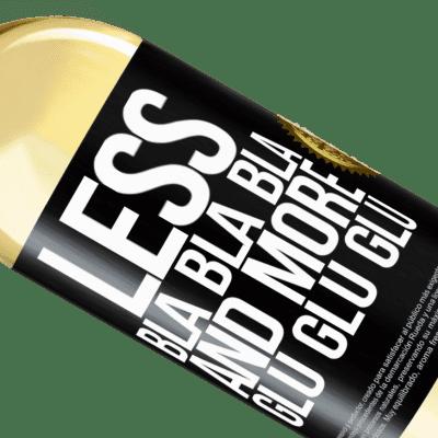 Unique & Personal Expressions. «Less Bla Bla Bla and more Glu Glu Glu» WHITE Edition