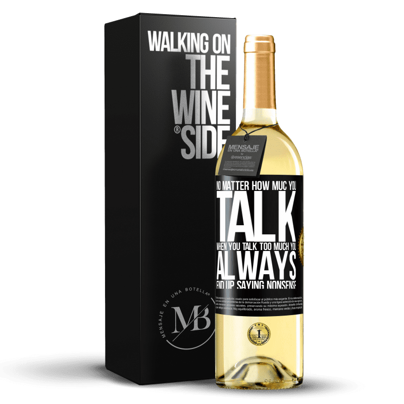 24,95 € Free Shipping   White Wine WHITE Edition No matter how much you talk, when you talk too much, you always end up saying nonsense Black Label. Customizable label Young wine Harvest 2020 Verdejo