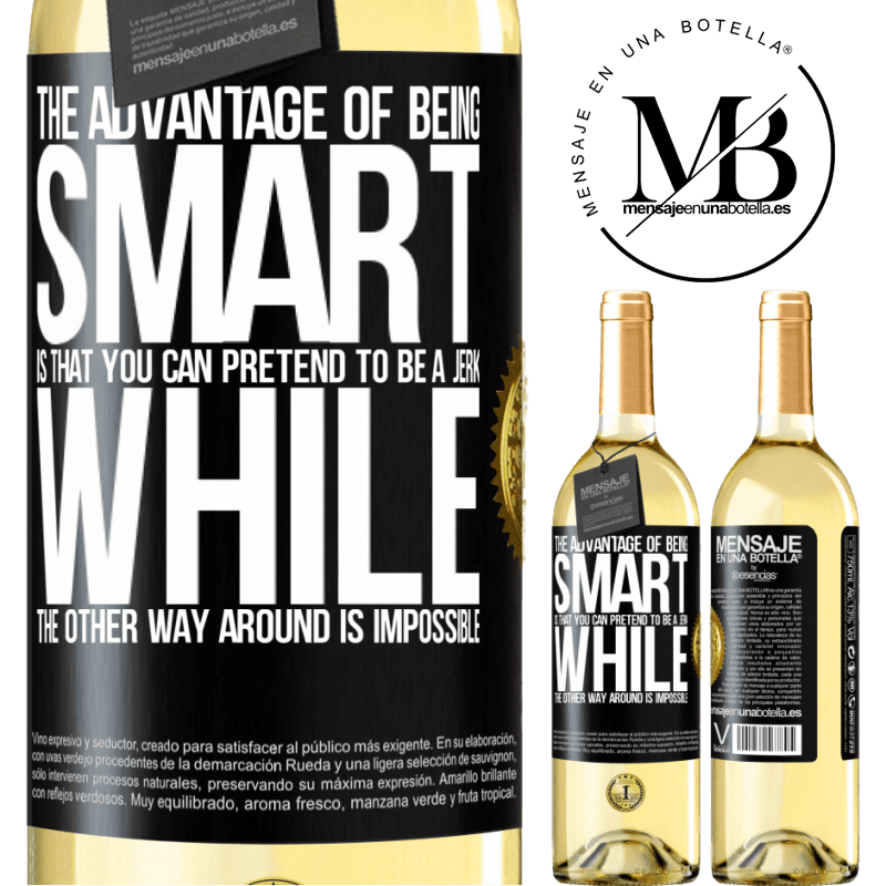 24,95 € Free Shipping   White Wine WHITE Edition The advantage of being smart is that you can pretend to be a jerk, while the other way around is impossible Black Label. Customizable label Young wine Harvest 2020 Verdejo