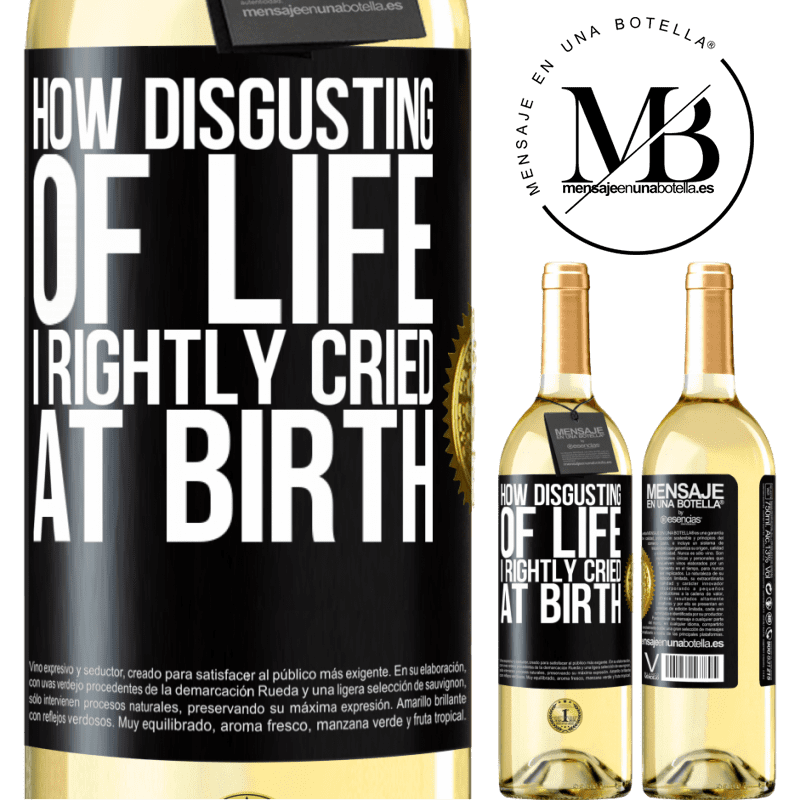 24,95 € Free Shipping | White Wine WHITE Edition How disgusting of life, I rightly cried at birth Black Label. Customizable label Young wine Harvest 2020 Verdejo