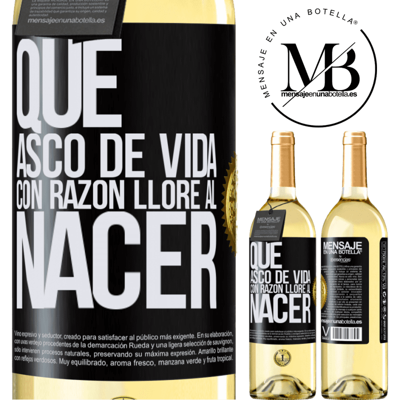24,95 € Envío gratis | Vino Blanco Edición WHITE Qué asco de vida, con razón lloré al nacer Etiqueta Negra. Etiqueta personalizable Vino joven Cosecha 2020 Verdejo