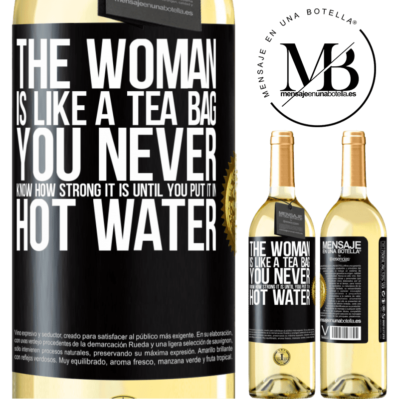 24,95 € Free Shipping | White Wine WHITE Edition The woman is like a tea bag. You never know how strong it is until you put it in hot water Black Label. Customizable label Young wine Harvest 2020 Verdejo