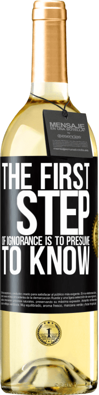 24,95 € Free Shipping | White Wine WHITE Edition The first step of ignorance is to presume to know Black Label. Customizable label Young wine Harvest 2020 Verdejo