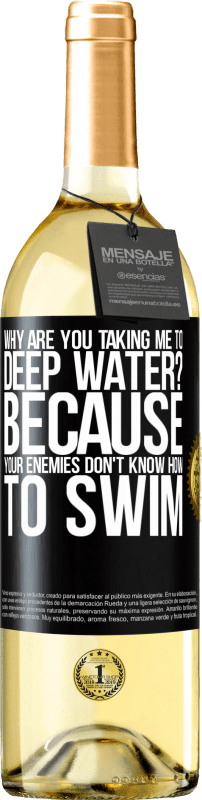 24,95 € Free Shipping | White Wine WHITE Edition why are you taking me to deep water? Because your enemies don't know how to swim Black Label. Customizable label Young wine Harvest 2020 Verdejo