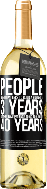 24,95 € Free Shipping | White Wine WHITE Edition People have no patience to build a business in 3 years. But he has patience to go to a job for 40 years Black Label. Customizable label Young wine Harvest 2020 Verdejo