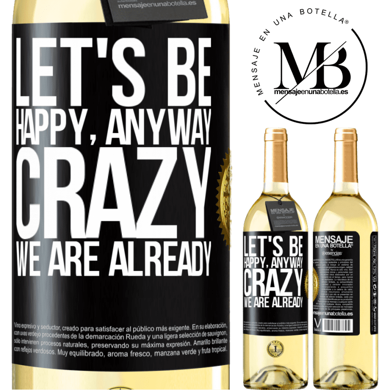 24,95 € Free Shipping   White Wine WHITE Edition Let's be happy, total, crazy we are already Black Label. Customizable label Young wine Harvest 2020 Verdejo