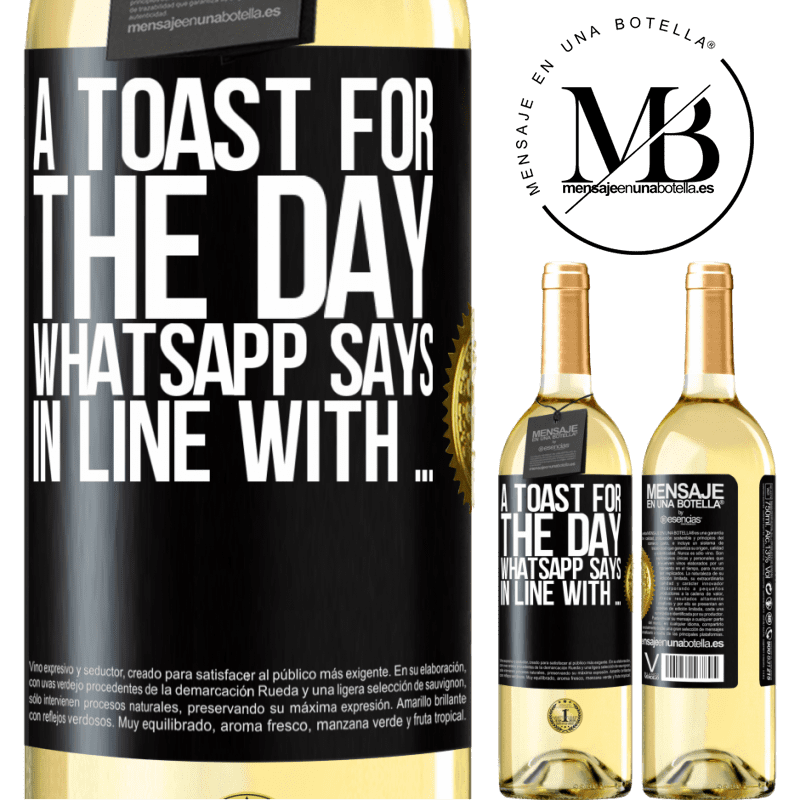 24,95 € Free Shipping | White Wine WHITE Edition A toast for the day WhatsApp says In line with ... Black Label. Customizable label Young wine Harvest 2020 Verdejo