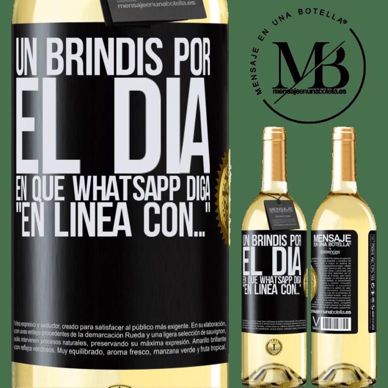 24,95 € Envío gratis   Vino Blanco Edición WHITE Un brindis por el día en que Whatsapp diga En línea con… Etiqueta Negra. Etiqueta personalizable Vino joven Cosecha 2020 Verdejo