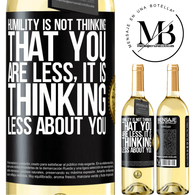 24,95 € Free Shipping | White Wine WHITE Edition Humility is not thinking that you are less, it is thinking less about you Black Label. Customizable label Young wine Harvest 2020 Verdejo