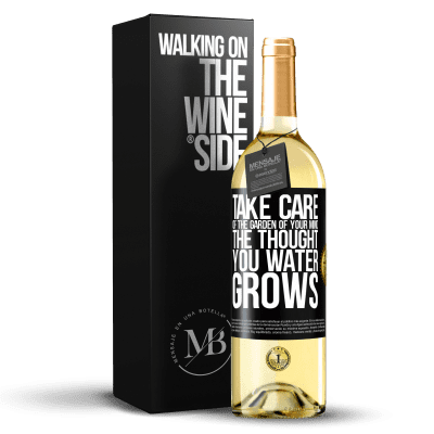 «Take care of the garden of your mind. The thought you water grows» WHITE Edition