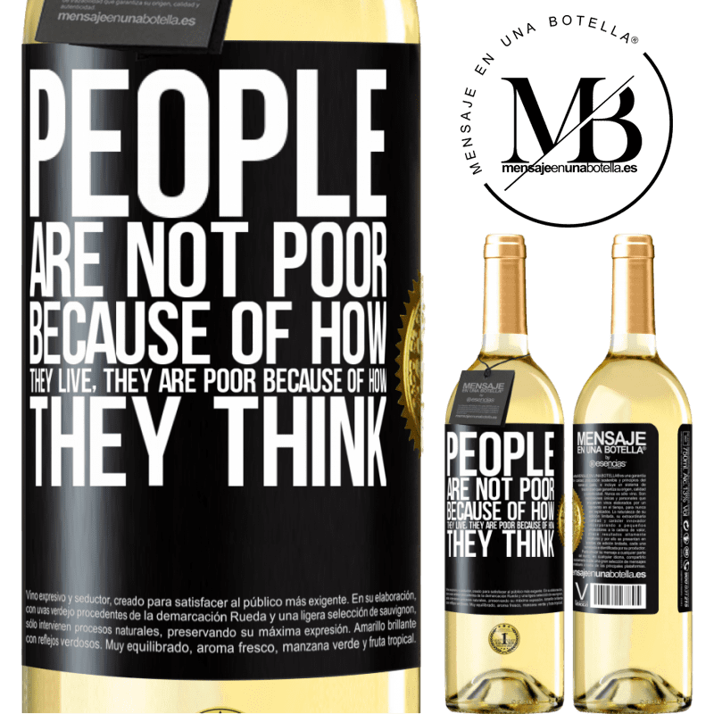 24,95 € Free Shipping | White Wine WHITE Edition People are not poor because of how they live. He is poor because of how he thinks Black Label. Customizable label Young wine Harvest 2020 Verdejo