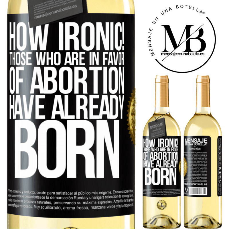 24,95 € Free Shipping | White Wine WHITE Edition How ironic! Those who are in favor of abortion are already born Black Label. Customizable label Young wine Harvest 2020 Verdejo