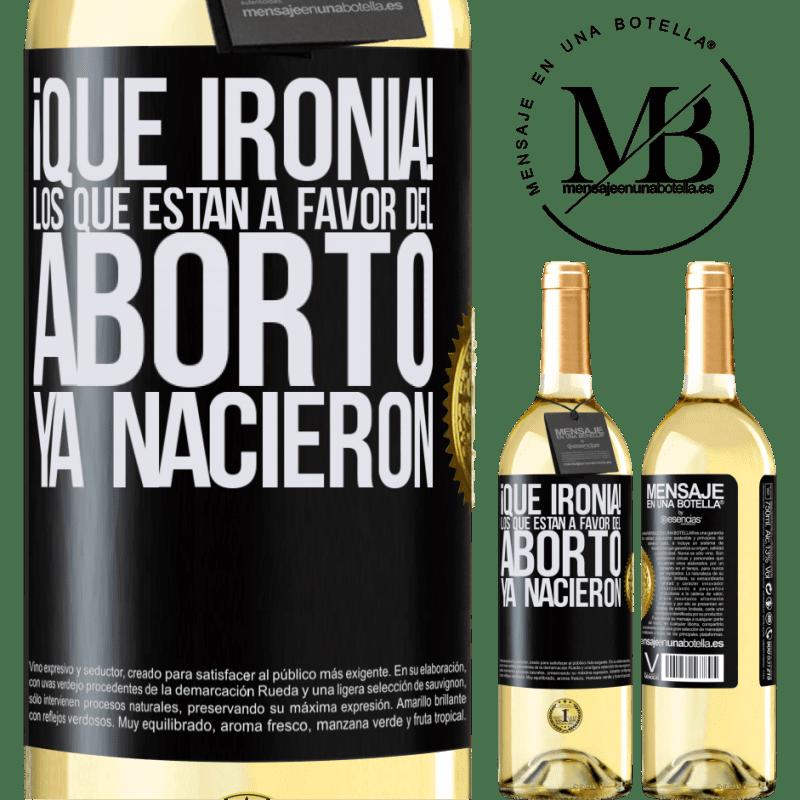 24,95 € Envío gratis   Vino Blanco Edición WHITE ¡Qué ironía! Los que están a favor del aborto ya nacieron Etiqueta Negra. Etiqueta personalizable Vino joven Cosecha 2020 Verdejo