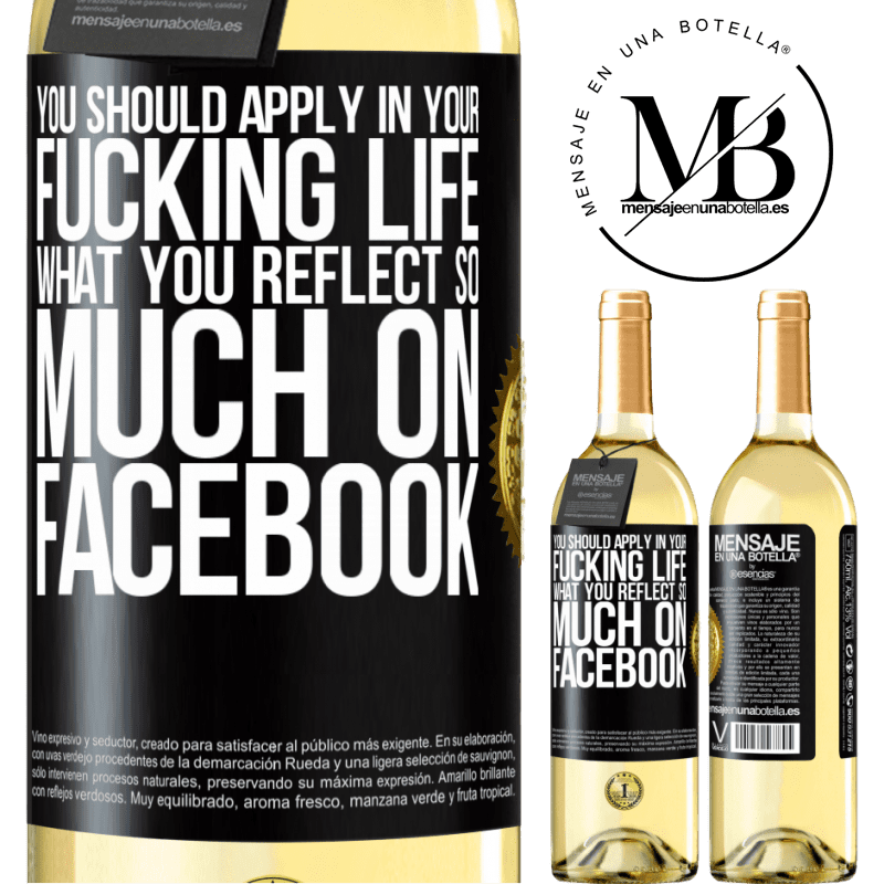 24,95 € Free Shipping | White Wine WHITE Edition You should apply in your fucking life, what you reflect so much on Facebook Black Label. Customizable label Young wine Harvest 2020 Verdejo