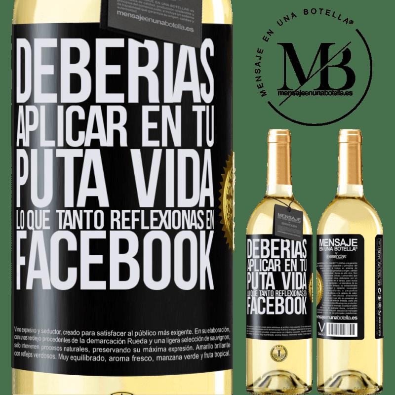 24,95 € Envoi gratuit | Vin blanc Édition WHITE Vous devriez appliquer dans votre putain de vie ce que vous réfléchissez tellement sur Facebook Étiquette Noire. Étiquette personnalisable Vin jeune Récolte 2020 Verdejo