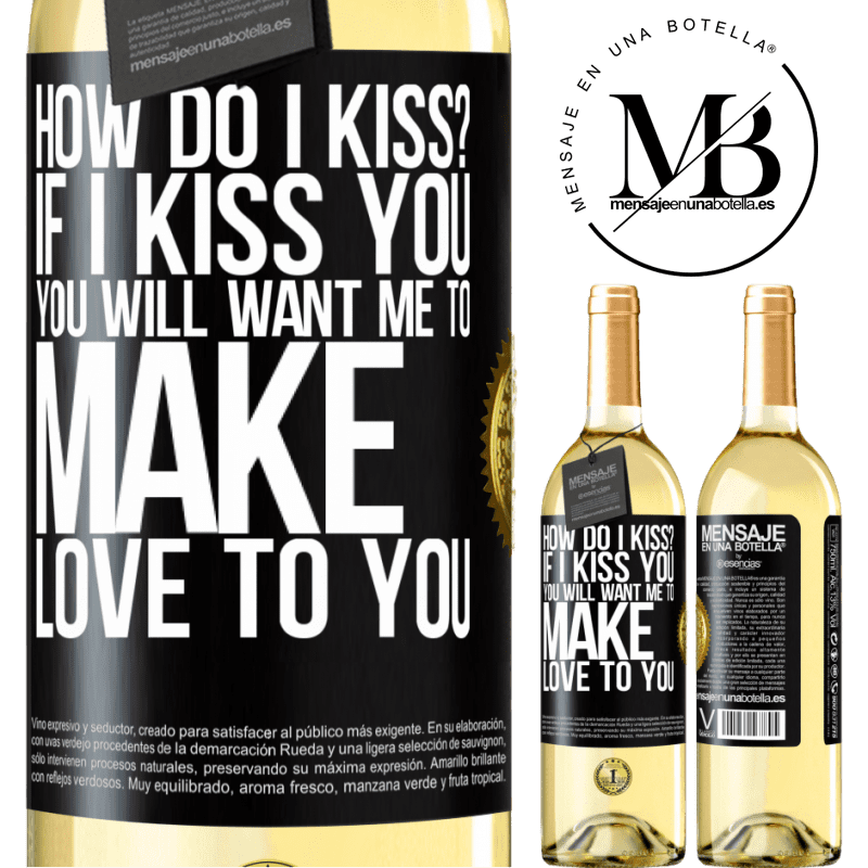 24,95 € Free Shipping | White Wine WHITE Edition how do I kiss? If I kiss you, you will want me to make love to you Black Label. Customizable label Young wine Harvest 2020 Verdejo
