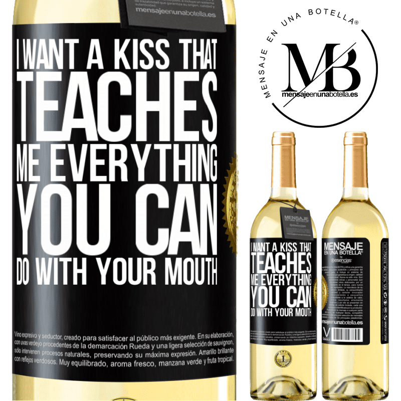 24,95 € Free Shipping | White Wine WHITE Edition I want a kiss that teaches me everything you can do with your mouth Black Label. Customizable label Young wine Harvest 2020 Verdejo