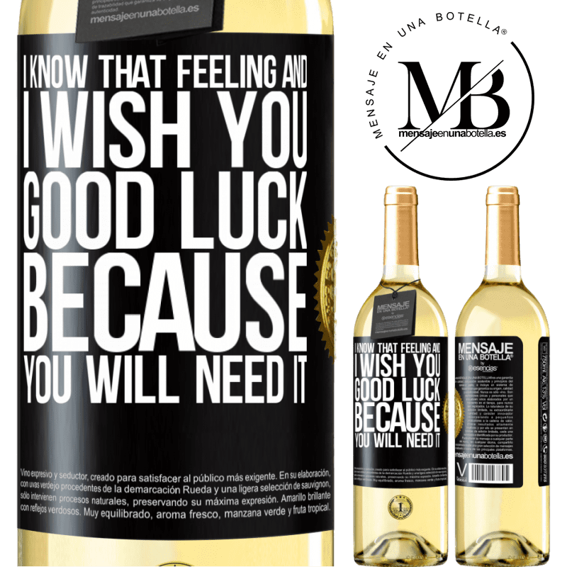 24,95 € Free Shipping | White Wine WHITE Edition I know that feeling, and I wish you good luck, because you will need it Black Label. Customizable label Young wine Harvest 2020 Verdejo