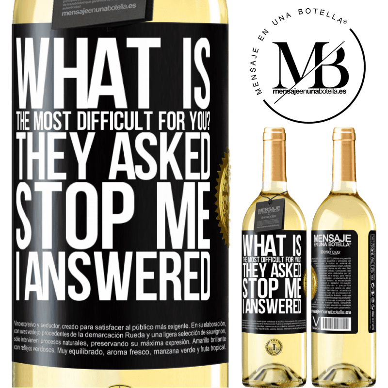 24,95 € Free Shipping | White Wine WHITE Edition what is the most difficult for you? They asked. Stop me ... I answered Black Label. Customizable label Young wine Harvest 2020 Verdejo
