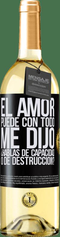 24,95 € Envío gratis   Vino Blanco Edición WHITE El amor puede con todo, me dijo. ¿Hablas de capacidad o de destrucción? Etiqueta Negra. Etiqueta personalizable Vino joven Cosecha 2020 Verdejo