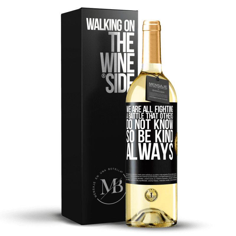 24,95 € Free Shipping | White Wine WHITE Edition We are all fighting a battle that others do not know. So be kind, always Black Label. Customizable label Young wine Harvest 2020 Verdejo