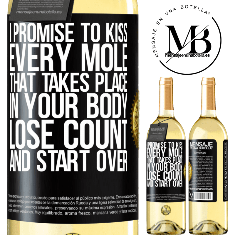 24,95 € Free Shipping | White Wine WHITE Edition I promise to kiss every mole that takes place in your body, lose count, and start over Black Label. Customizable label Young wine Harvest 2020 Verdejo