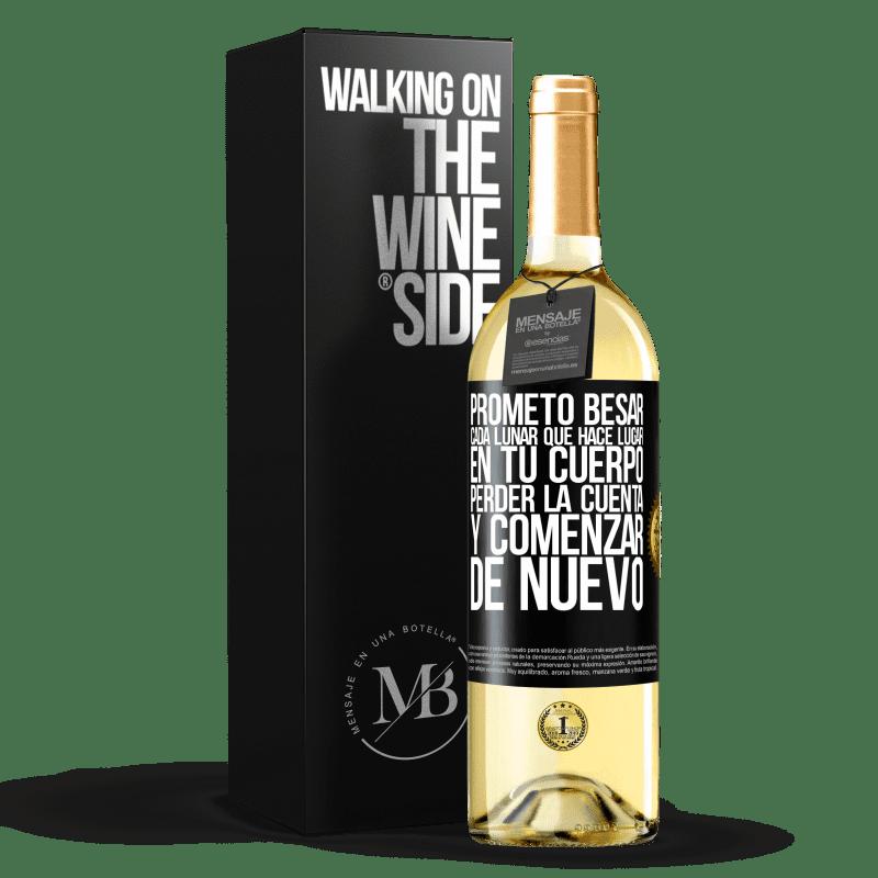 24,95 € Envío gratis | Vino Blanco Edición WHITE Prometo besar cada lunar que hace lugar en tu cuerpo, perder la cuenta, y comenzar de nuevo Etiqueta Negra. Etiqueta personalizable Vino joven Cosecha 2020 Verdejo