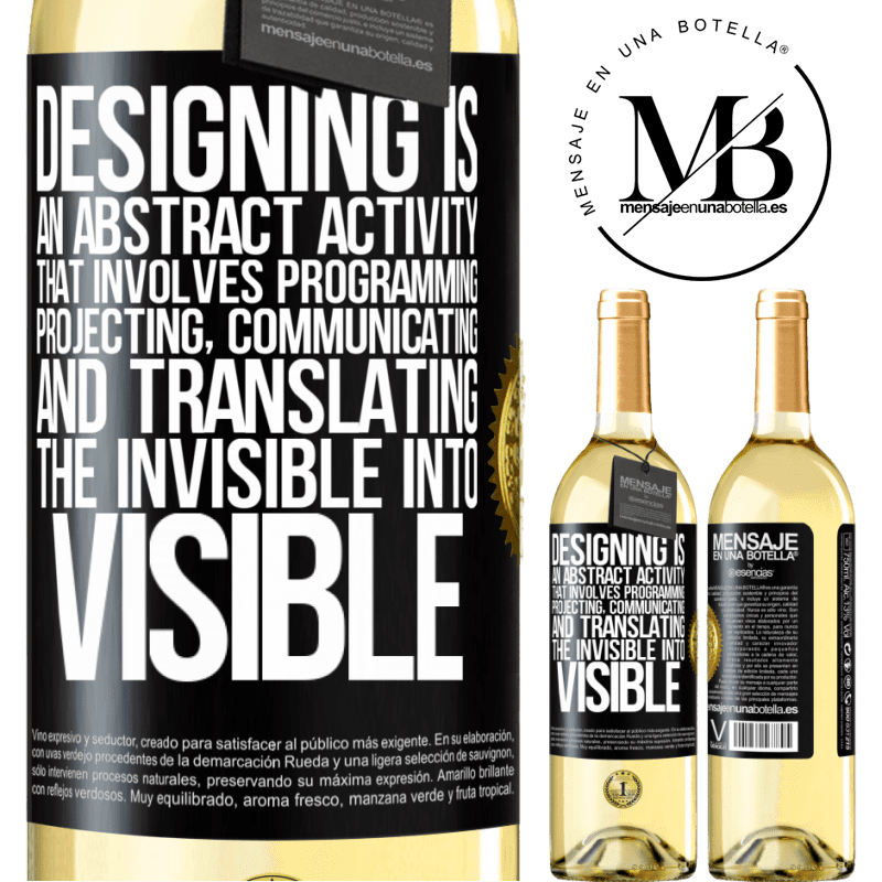 24,95 € Free Shipping | White Wine WHITE Edition Designing is an abstract activity that involves programming, projecting, communicating ... and translating the invisible Black Label. Customizable label Young wine Harvest 2020 Verdejo