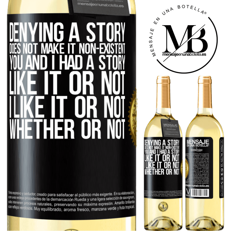 24,95 € Free Shipping   White Wine WHITE Edition Denying a story does not make it non-existent. You and I had a story. Like it or not. I like it or not. Whether or not Black Label. Customizable label Young wine Harvest 2020 Verdejo
