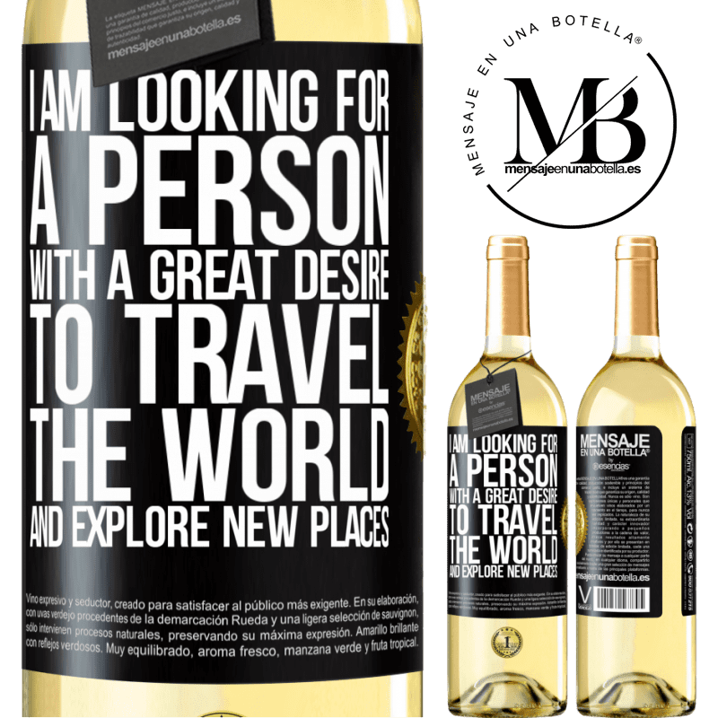 24,95 € Free Shipping   White Wine WHITE Edition I am looking for a person with a great desire to travel the world and explore new places Black Label. Customizable label Young wine Harvest 2020 Verdejo