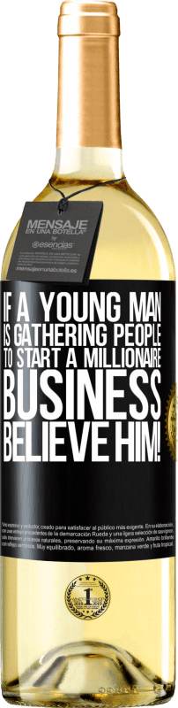24,95 € Free Shipping | White Wine WHITE Edition If a young man is gathering people to start a millionaire business, believe him! Black Label. Customizable label Young wine Harvest 2020 Verdejo