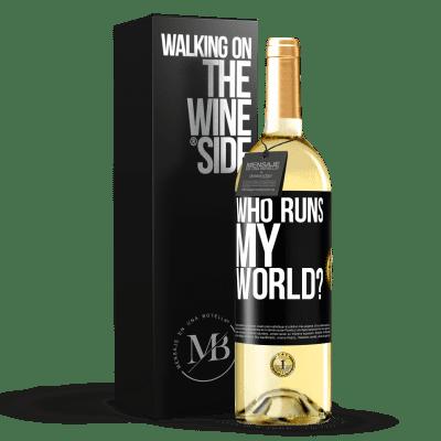 «who runs my world?» WHITE Edition
