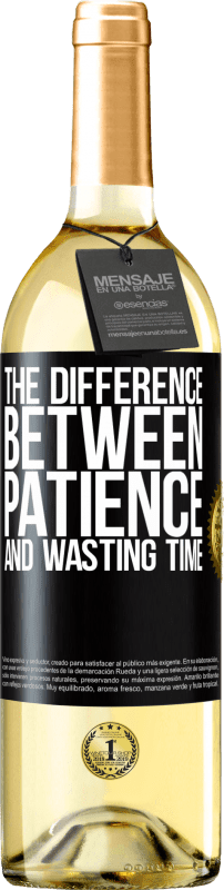 24,95 € Free Shipping | White Wine WHITE Edition The difference between patience and wasting time Black Label. Customizable label Young wine Harvest 2020 Verdejo