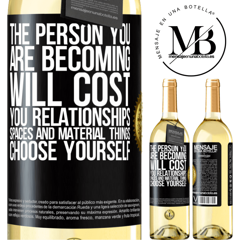 24,95 € Free Shipping   White Wine WHITE Edition The person you are becoming will cost you relationships, spaces and material things. Choose yourself Black Label. Customizable label Young wine Harvest 2020 Verdejo
