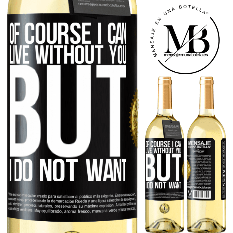 24,95 € Free Shipping | White Wine WHITE Edition Of course I can live without you. But I do not want Black Label. Customizable label Young wine Harvest 2020 Verdejo