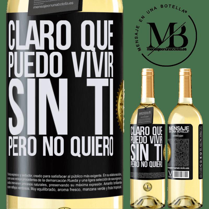 24,95 € Envoi gratuit   Vin blanc Édition WHITE Bien sûr, je peux vivre sans toi. Mais je ne veut pas Étiquette Noire. Étiquette personnalisable Vin jeune Récolte 2020 Verdejo
