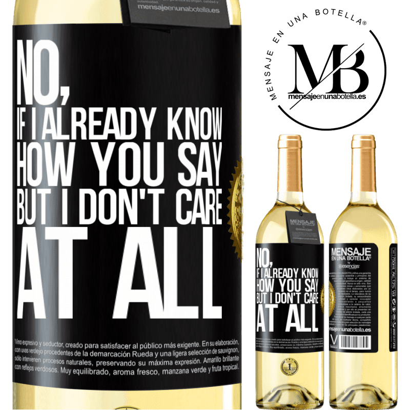 24,95 € Free Shipping   White Wine WHITE Edition No, if I already know how you say, but I don't care at all Black Label. Customizable label Young wine Harvest 2020 Verdejo