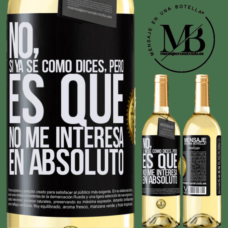 24,95 € Envío gratis | Vino Blanco Edición WHITE No, si ya sé cómo dices, pero es que no me interesa en absoluto Etiqueta Negra. Etiqueta personalizable Vino joven Cosecha 2020 Verdejo