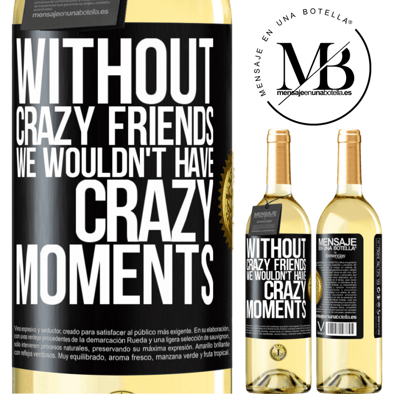 24,95 € Free Shipping | White Wine WHITE Edition Without crazy friends we wouldn't have crazy moments Black Label. Customizable label Young wine Harvest 2020 Verdejo