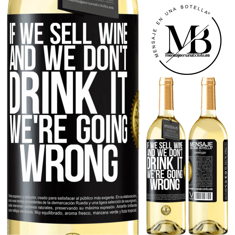 24,95 € Free Shipping | White Wine WHITE Edition If we sell wine, and we don't drink it, we're going wrong Black Label. Customizable label Young wine Harvest 2020 Verdejo