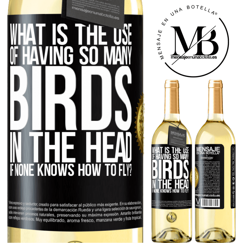 24,95 € Free Shipping | White Wine WHITE Edition What is the use of having so many birds in the head if none knows how to fly? Black Label. Customizable label Young wine Harvest 2020 Verdejo