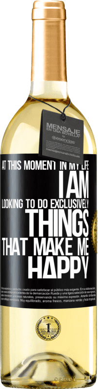 24,95 € Free Shipping | White Wine WHITE Edition At this moment in my life, I am looking to do exclusively things that make me happy Black Label. Customizable label Young wine Harvest 2020 Verdejo